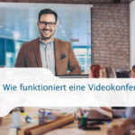 Wie funktioniert eine Videokonferenz?